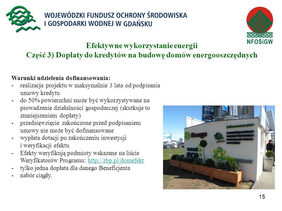 15 Efektywne wykorzystanie energii Część 3) Dopłaty do kredytów na budowę domów energooszczędnych Warunki udzielenia dofinansowania: -realizacja proje