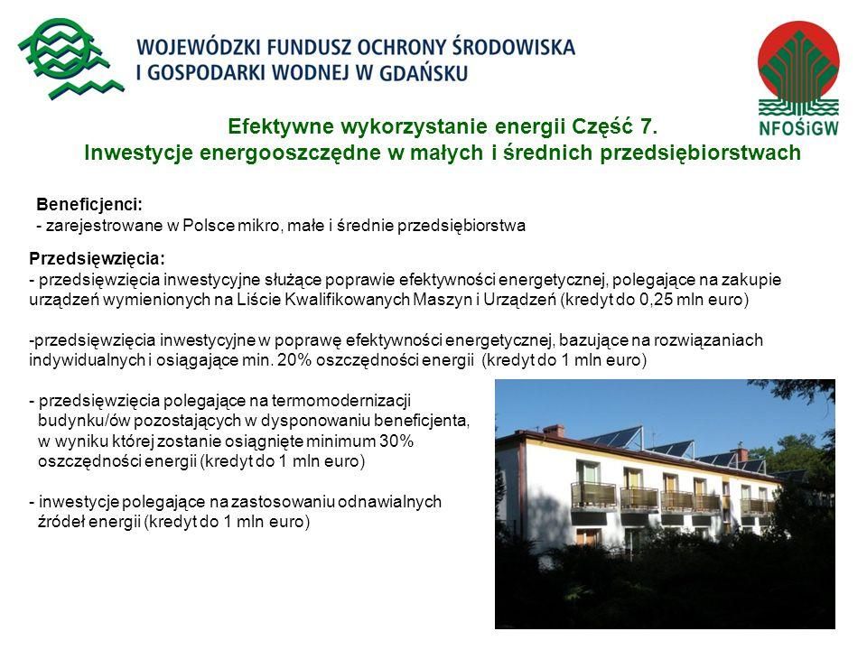 17 Efektywne wykorzystanie energii Część 7. Inwestycje energooszczędne w małych i średnich przedsiębiorstwach Beneficjenci: - zarejestrowane w Polsce