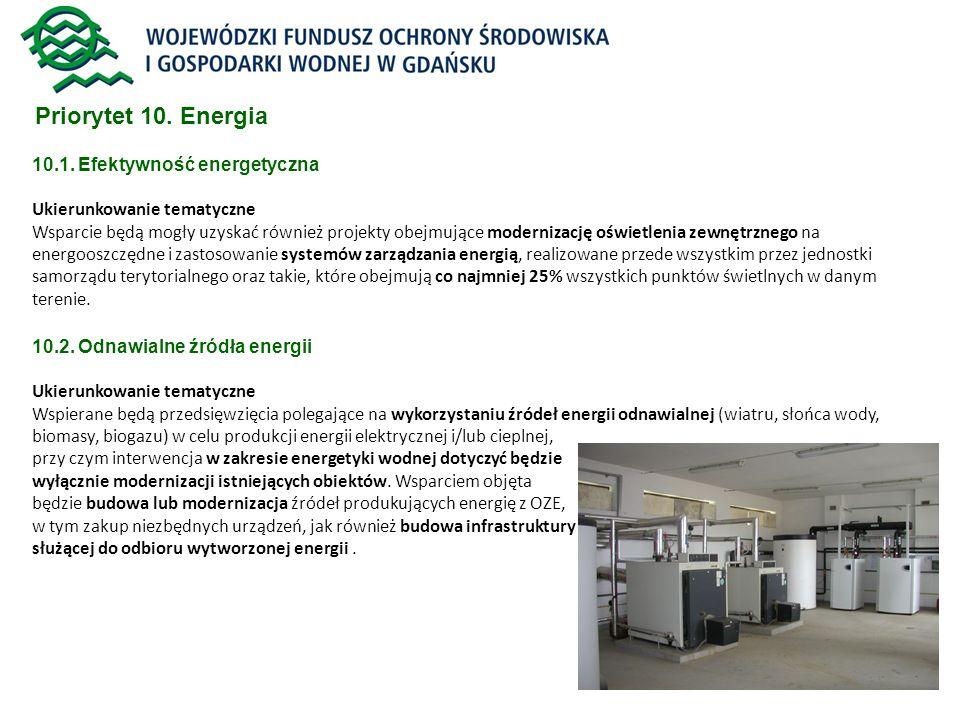 23 Priorytet 10. Energia 10.1. Efektywność energetyczna Ukierunkowanie tematyczne Wsparcie będą mogły uzyskać również projekty obejmujące modernizację