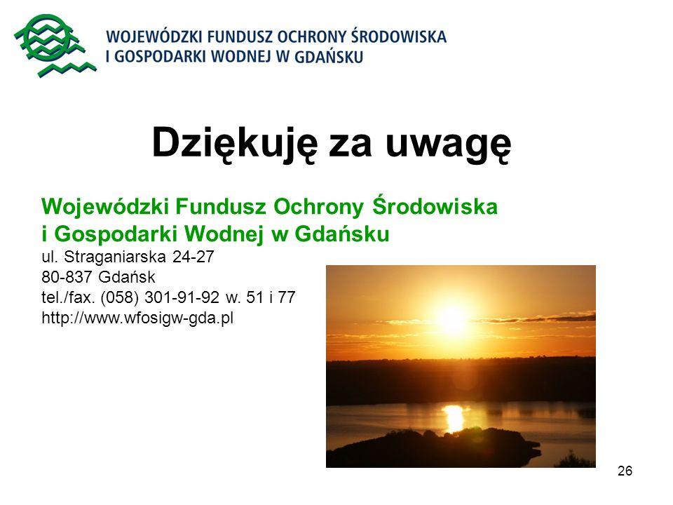 26 Dziękuję za uwagę Wojewódzki Fundusz Ochrony Środowiska i Gospodarki Wodnej w Gdańsku ul. Straganiarska 24-27 80-837 Gdańsk tel./fax. (058) 301-91-