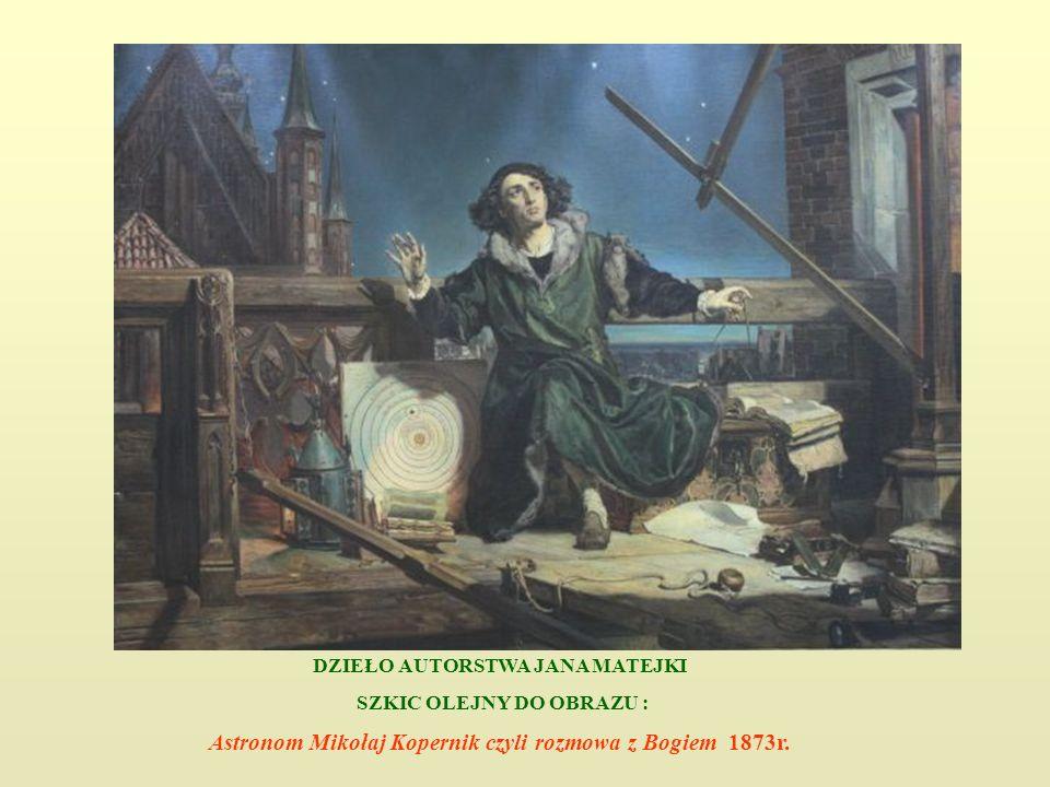 DZIEŁO AUTORSTWA JANA MATEJKI SZKIC OLEJNY DO OBRAZU : Astronom Mikołaj Kopernik czyli rozmowa z Bogiem 1873r.