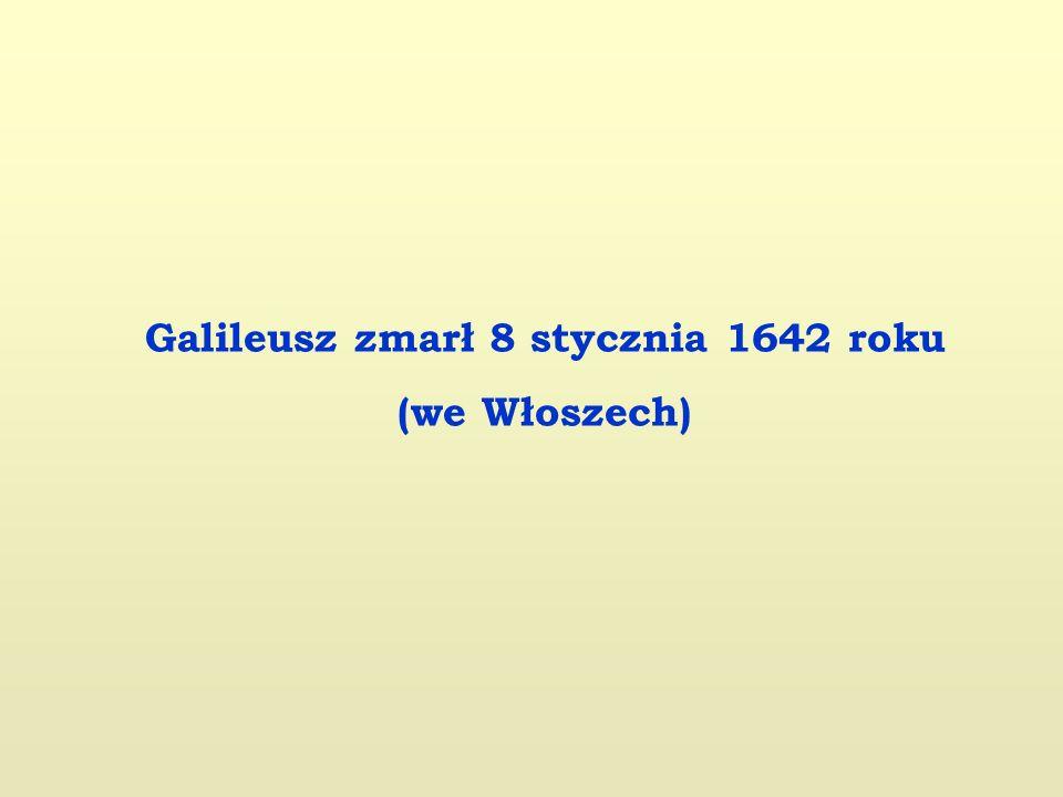 Galileusz zmarł 8 stycznia 1642 roku (we Włoszech)