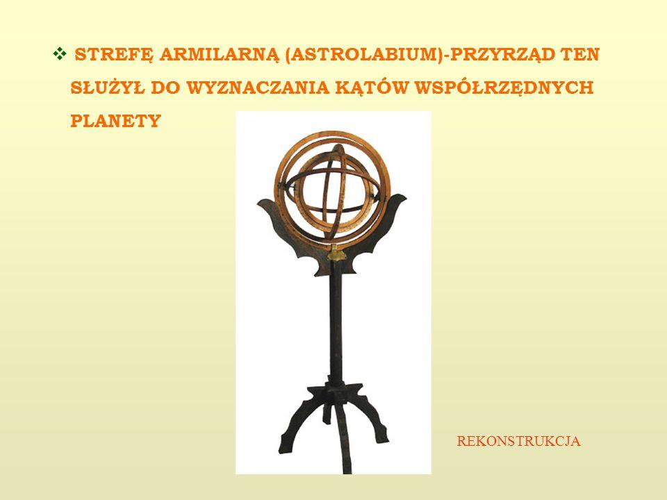 STREFĘ ARMILARNĄ (ASTROLABIUM)-PRZYRZĄD TEN SŁUŻYŁ DO WYZNACZANIA KĄTÓW WSPÓŁRZĘDNYCH PLANETY REKONSTRUKCJA
