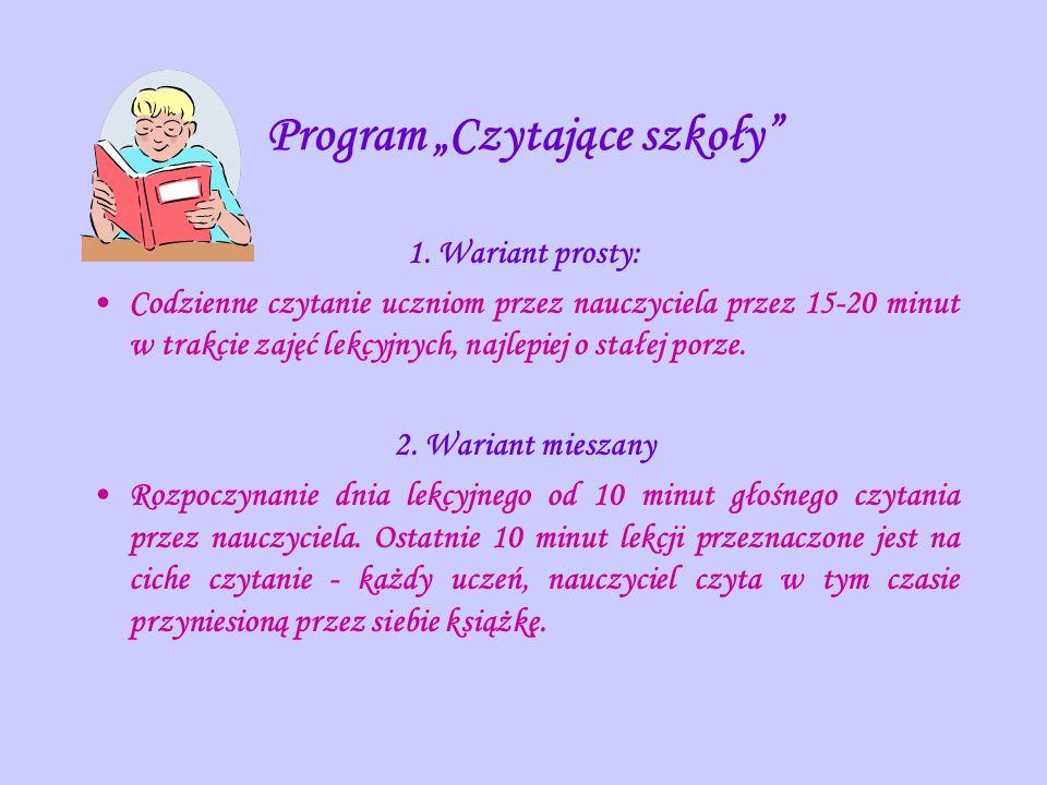 Program Czytające szkoły 1. Wariant prosty: Codzienne czytanie uczniom przez nauczyciela przez 15-20 minut w trakcie zajęć lekcyjnych, najlepiej o sta