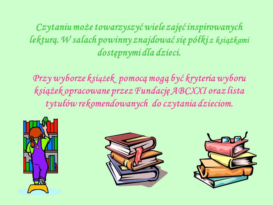 Czytaniu może towarzyszyć wiele zajęć inspirowanych lekturą. W salach powinny znajdować się półki z książkami dostępnymi dla dzieci. Przy wyborze ksi