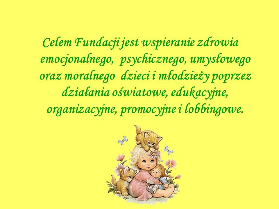 Celem Fundacji jest wspieranie zdrowia emocjonalnego, psychicznego, umysłowego oraz moralnego dzieci i młodzieży poprzez działania oświatowe, edukacyj