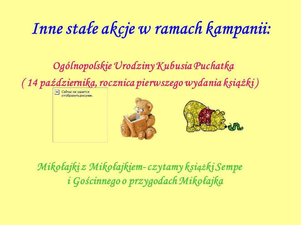 Inne stałe akcje w ramach kampanii: Ogólnopolskie Urodziny Kubusia Puchatka ( 14 października, rocznica pierwszego wydania książki ) Mikołajki z Mikoł
