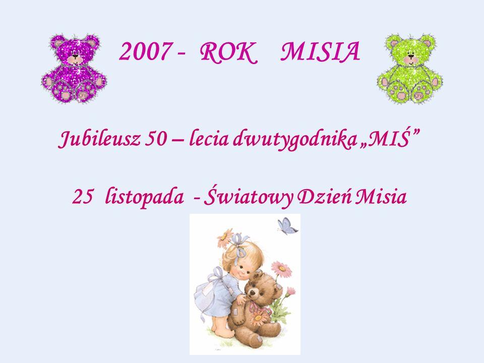 2007 - ROK MISIA Jubileusz 50 – lecia dwutygodnika MIŚ 25 listopada - Światowy Dzień Misia