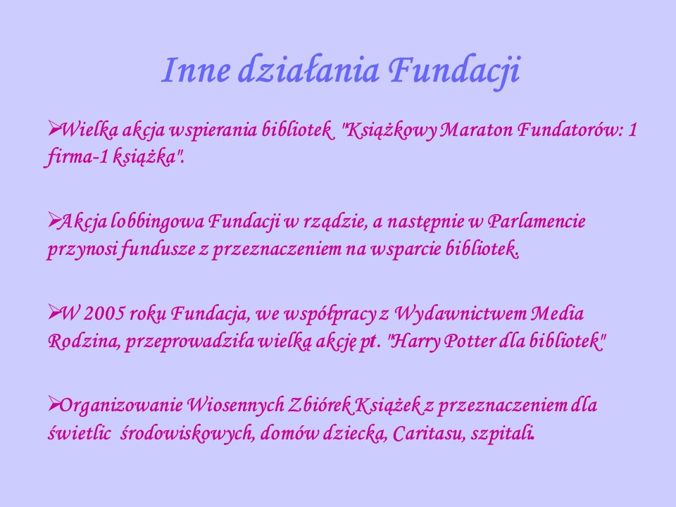 1 czerwca 2001 Fundacja zainaugurowała kampanię społeczn ą Cała Polska Czyta Dzieciom uświadomienie społeczeństwu ogromnego znaczenia czytania dziecku dla jego rozwoju emocjonalnego wyrobienie u dorosłych nawyku codziennego czytania dzieciom.