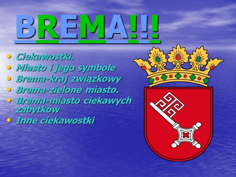 BREMA!!!BREMA!!!BREMA!!!BREMA!!! Ciekawostki. Ciekawostki. Miasto i jego symbole Miasto i jego symbole Brema-kraj związkowy Brema-kraj związkowy Brema