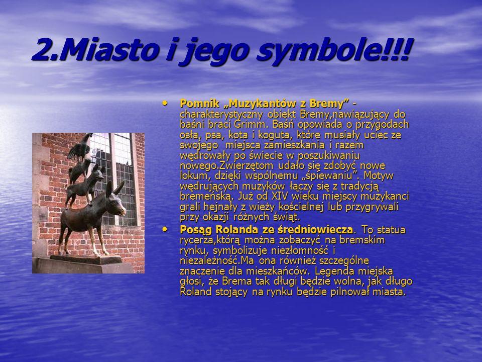 2.Miasto i jego symbole!!! Pomnik Muzykantów z Bremy - charakterystyczny obiekt Bremy,nawiązujący do baśni braci Grimm. Baśń opowiada o przygodach osł