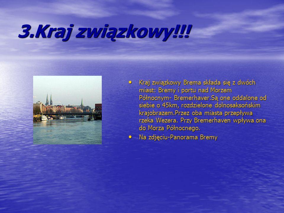 3.Kraj związkowy!!! Kraj związkowy Brema składa się z dwóch miast: Bremy i portu nad Morzem Północnym- Bremerhaver.Są one oddalone od siebie o 45km, r