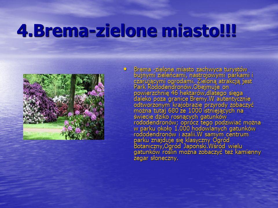 4.Brema-zielone miasto!!! Brema -zielone miasto zachwyca turystów bujnymi zieleńcami, nastrojowymi parkami i czarującymi ogrodami. Zieloną atrakcją je