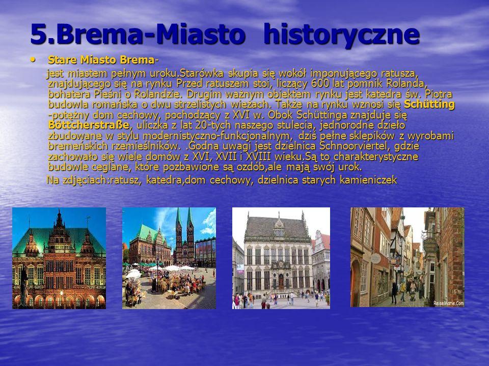 5.Brema-Miasto historyczne Stare Miasto Brema- Stare Miasto Brema- jest miastem pełnym uroku.Starówka skupia się wokół imponującego ratusza, znajdując