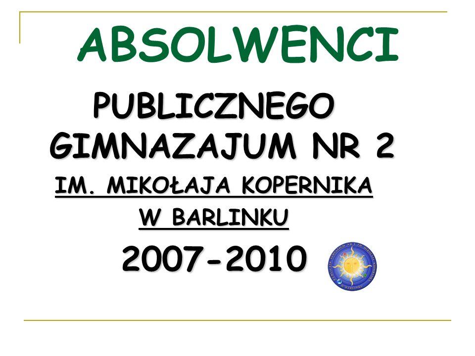 ABSOLWENCI PUBLICZNEGO GIMNAZAJUM NR 2 IM. MIKOŁAJA KOPERNIKA W BARLINKU 2007-2010