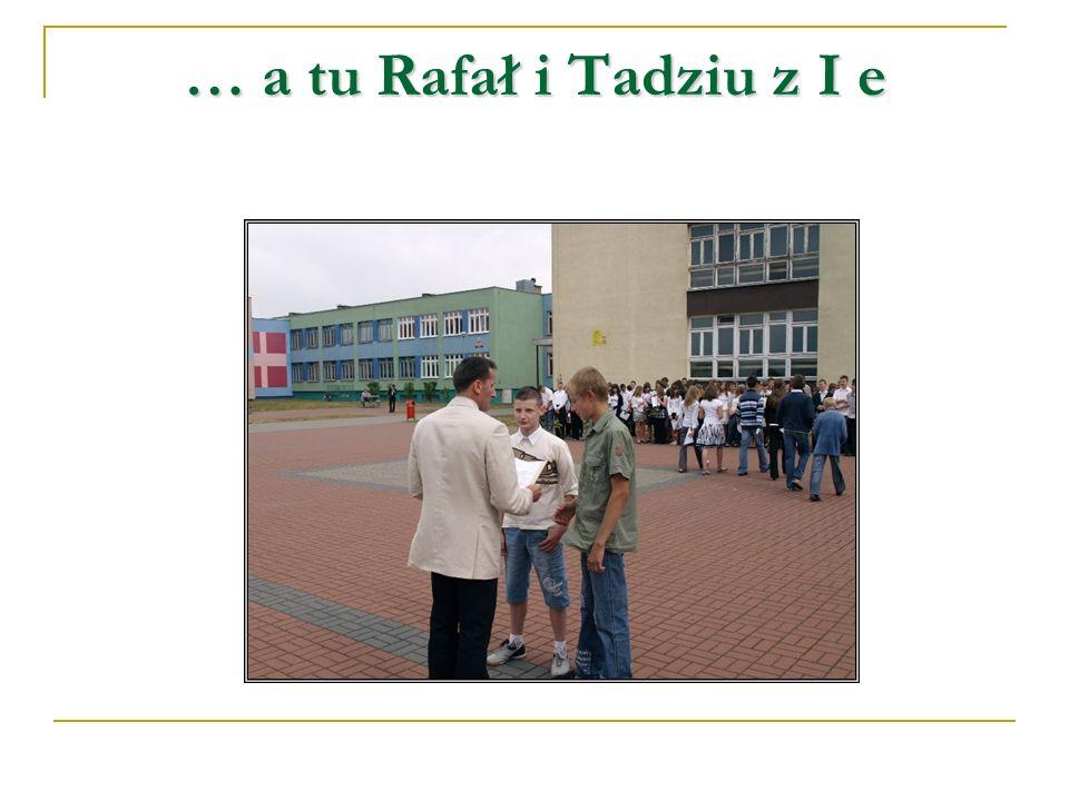 … a tu Rafał i Tadziu z I e