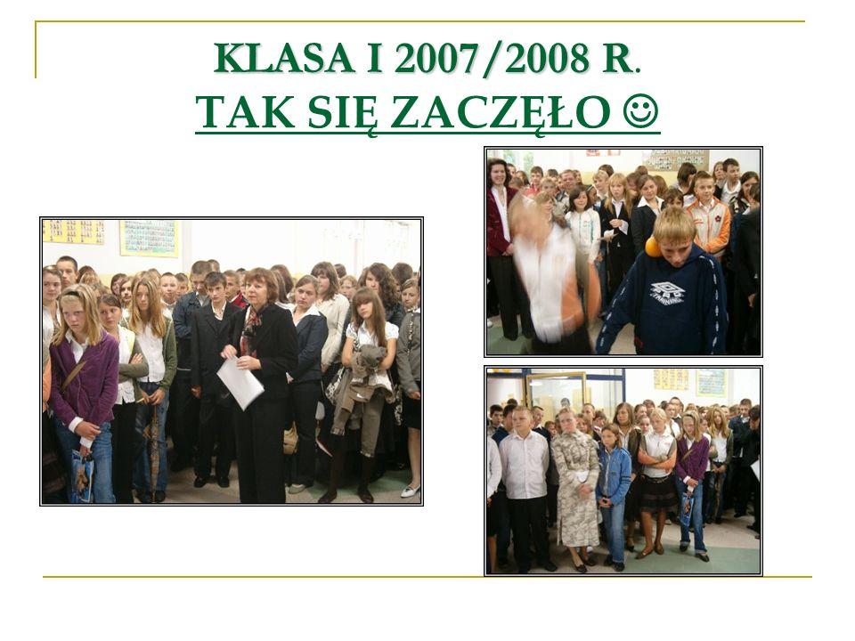 KLASA I 2007/2008 R KLASA I 2007/2008 R. TAK SIĘ ZACZĘŁO