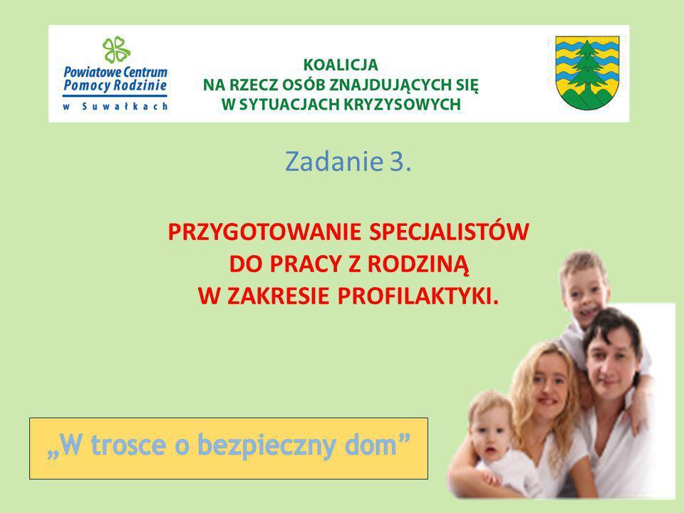 Zadanie 3. PRZYGOTOWANIE SPECJALISTÓW DO PRACY Z RODZINĄ W ZAKRESIE PROFILAKTYKI.