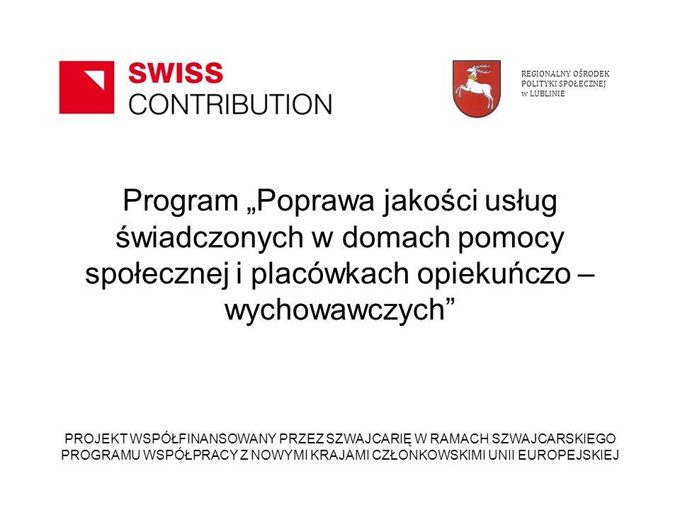 Komponent III (Instytucja odpowiedzialna – ROPS Lublin) Poprawa jakości usług pielęgniarskich dla mieszkańców domów pomocy społecznej, a także wyposażenie domów pomocy społecznej w sprzęt niezbędny dla pielęgniarek/pielęgniarzy do świadczenia usług REGIONALNY OŚRODEK POLITYKI SPOŁECZNEJ w LUBLINIE 12 PROJEKT WSPÓŁFINANSOWANY PRZEZ SZWAJCARIĘ W RAMACH SZWAJCARSKIEGO PROGRAMU WSPÓŁPRACY Z NOWYMI KRAJAMI CZŁONKOWSKIMI UNII EUROPEJSKIEJ