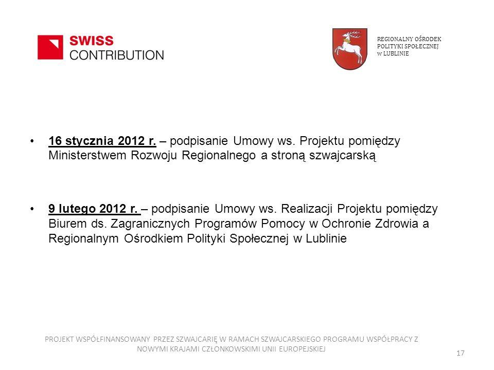 16 stycznia 2012 r. – podpisanie Umowy ws. Projektu pomiędzy Ministerstwem Rozwoju Regionalnego a stroną szwajcarską 9 lutego 2012 r. – podpisanie Umo