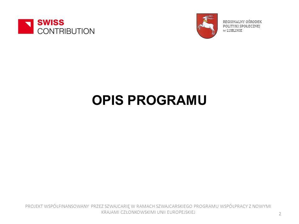 Podstawa prawna Umowa ramowa pomiędzy Rządem Rzeczypospolitej a Szwajcarską Radą Federalną o wdrażaniu SPPW w celu zmniejszenia różnic społeczno-gospodarczych w obrębie rozszerzonej Unii Europejskiej System zarządzania i wdrażania w Polsce SPPW zatwierdzony przez Ministra Rozwoju Regionalnego REGIONALNY OŚRODEK POLITYKI SPOŁECZNEJ w LUBLINIE 3 PROJEKT WSPÓŁFINANSOWANY PRZEZ SZWAJCARIĘ W RAMACH SZWAJCARSKIEGO PROGRAMU WSPÓŁPRACY Z NOWYMI KRAJAMI CZŁONKOWSKIMI UNII EUROPEJSKIEJ