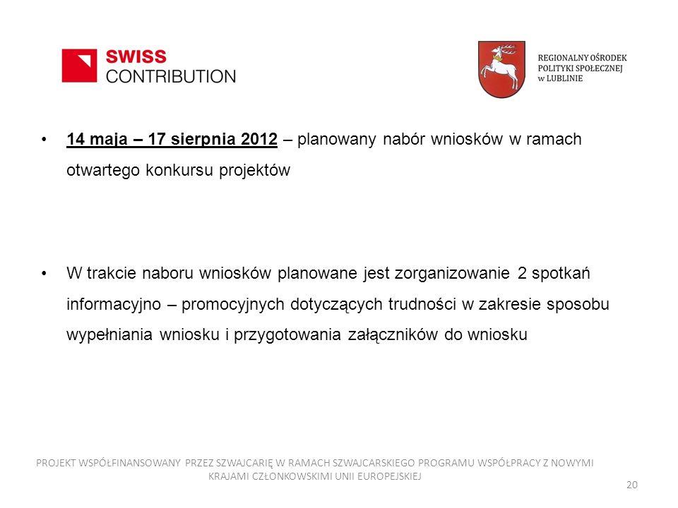 14 maja – 17 sierpnia 2012 – planowany nabór wniosków w ramach otwartego konkursu projektów W trakcie naboru wniosków planowane jest zorganizowanie 2