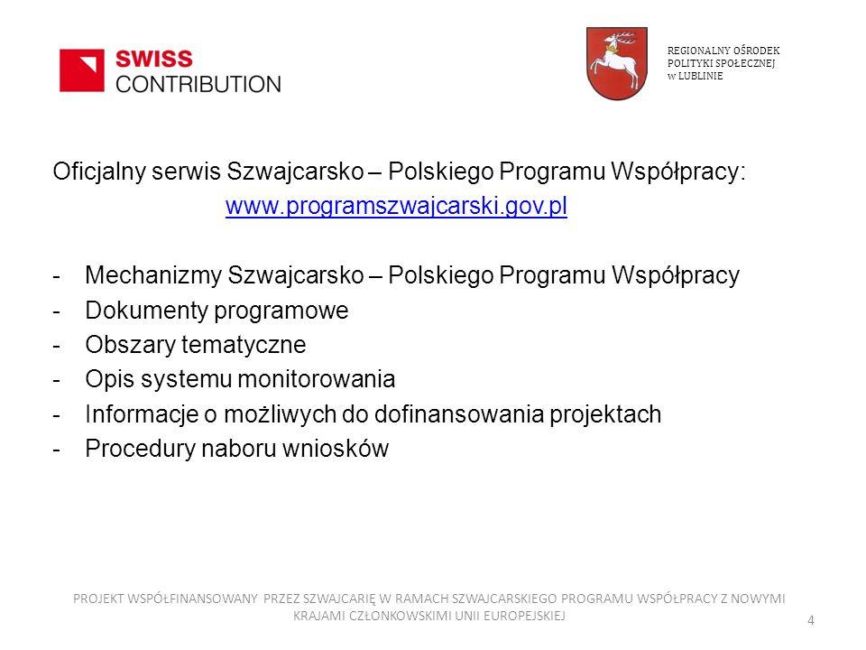 Biuro Szwajcarsko – Polskiego Programu Współpracy przy Ambasadzie Szwajcarii w Warszawie: www.swiss-contribution.admin.ch/poland/pl/Home REGIONALNY OŚRODEK POLITYKI SPOŁECZNEJ w LUBLINIE PROJEKT WSPÓŁFINANSOWANY PRZEZ SZWAJCARIĘ W RAMACH SZWAJCARSKIEGO PROGRAMU WSPÓŁPRACY Z NOWYMI KRAJAMI CZŁONKOWSKIMI UNII EUROPEJSKIEJ 5