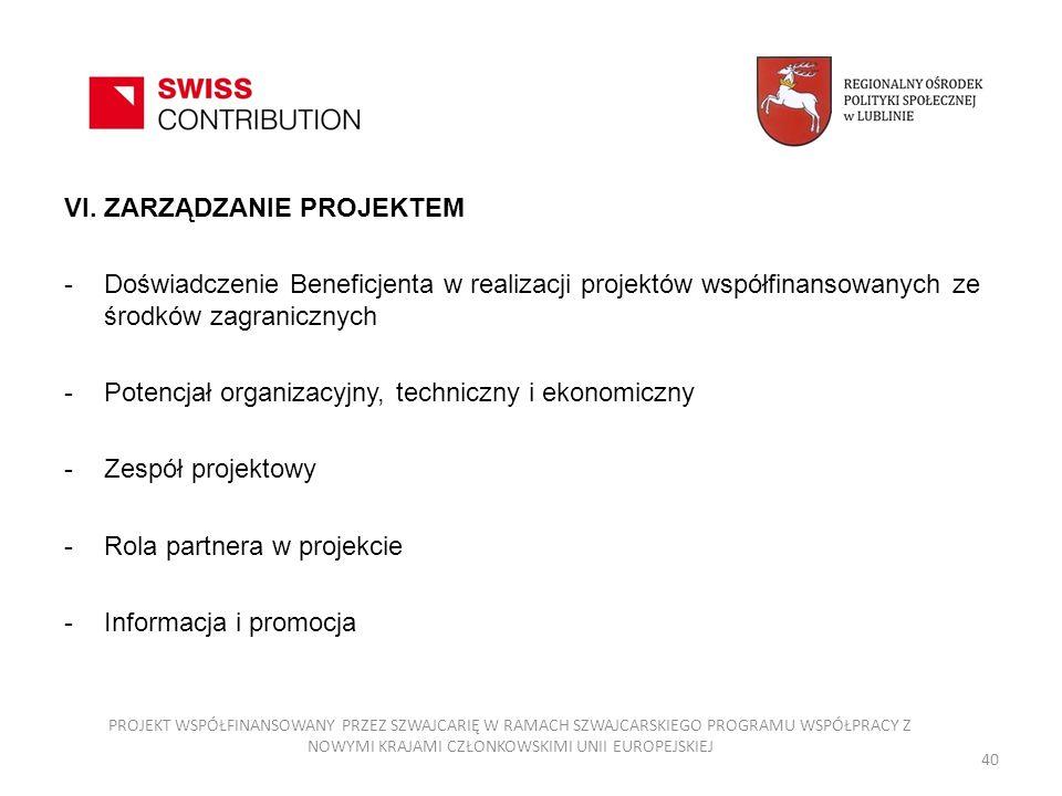 VI. ZARZĄDZANIE PROJEKTEM -Doświadczenie Beneficjenta w realizacji projektów współfinansowanych ze środków zagranicznych -Potencjał organizacyjny, tec