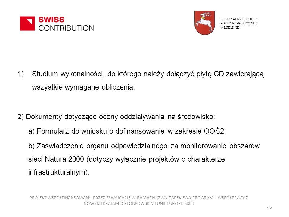 1)Studium wykonalności, do którego należy dołączyć płytę CD zawierającą wszystkie wymagane obliczenia. 2) Dokumenty dotyczące oceny oddziaływania na ś