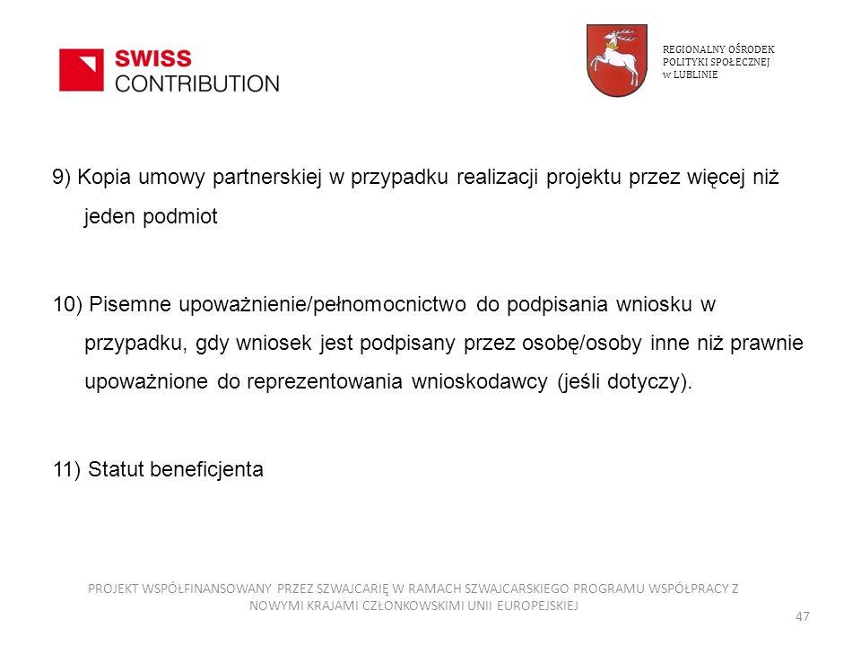 9) Kopia umowy partnerskiej w przypadku realizacji projektu przez więcej niż jeden podmiot 10) Pisemne upoważnienie/pełnomocnictwo do podpisania wnios