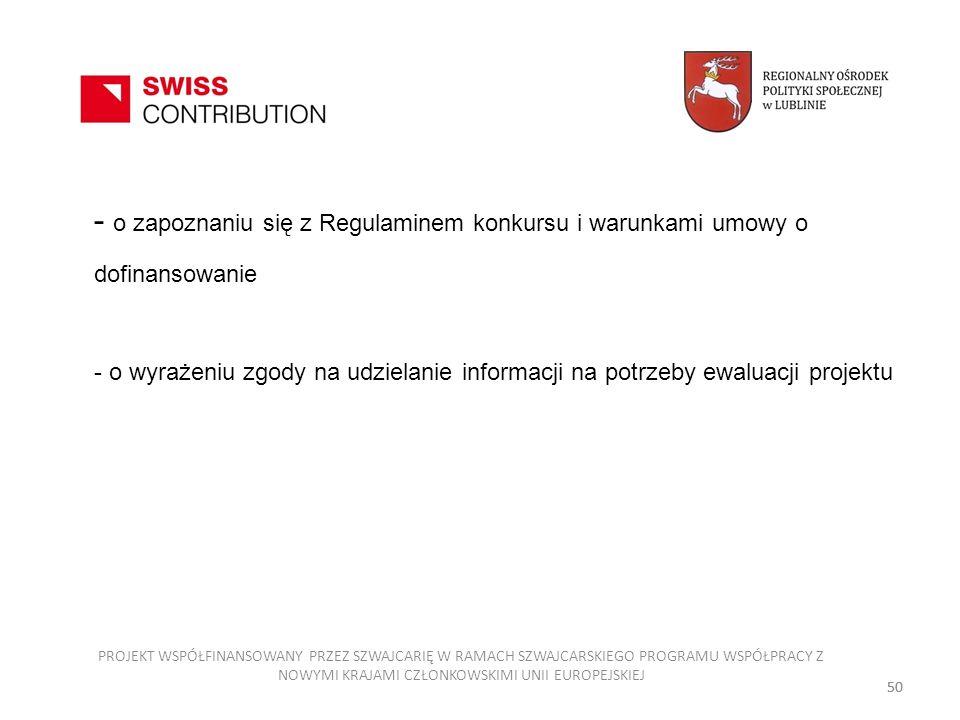 - o zapoznaniu się z Regulaminem konkursu i warunkami umowy o dofinansowanie - o wyrażeniu zgody na udzielanie informacji na potrzeby ewaluacji projek
