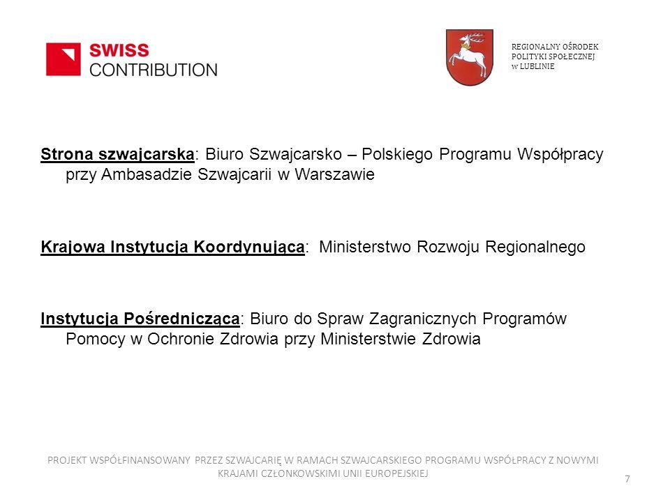 Instytucja Realizująca: Regionalny Ośrodek Polityki Społecznej w Lublinie Wartość Projektu: 6 084 128 CHF Dofinansowanie strony szwajcarskiej: 85%, tj.