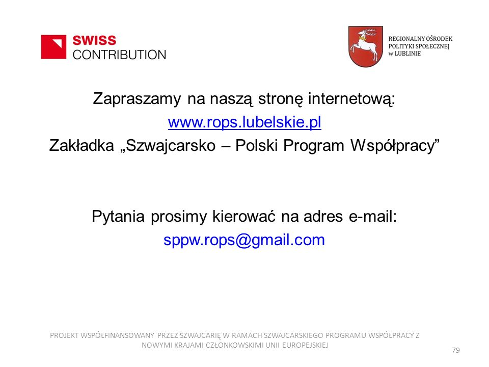 Zapraszamy na naszą stronę internetową: www.rops.lubelskie.pl Zakładka Szwajcarsko – Polski Program Współpracy Pytania prosimy kierować na adres e-mai