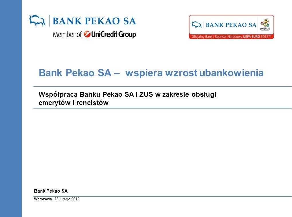 Warszawa, 28 lutego 2012 Bank Pekao SA Bank Pekao SA – wspiera wzrost ubankowienia Współpraca Banku Pekao SA i ZUS w zakresie obsługi emerytów i rencistów