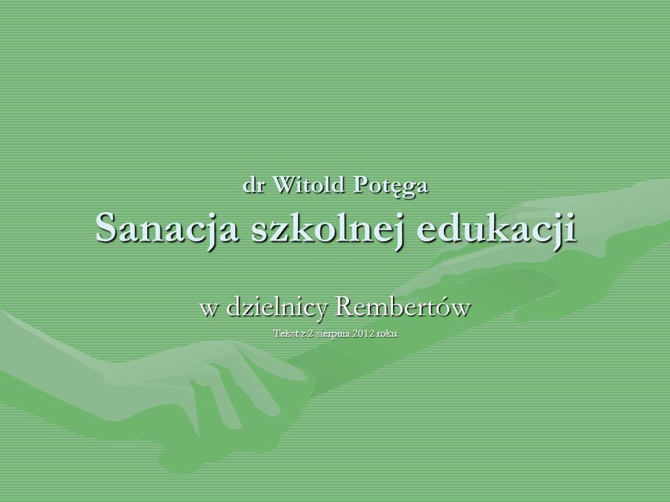 dr Witold Potęga Sanacja szkolnej edukacji w dzielnicy Rembertów Tekst z 2 sierpnia 2012 roku