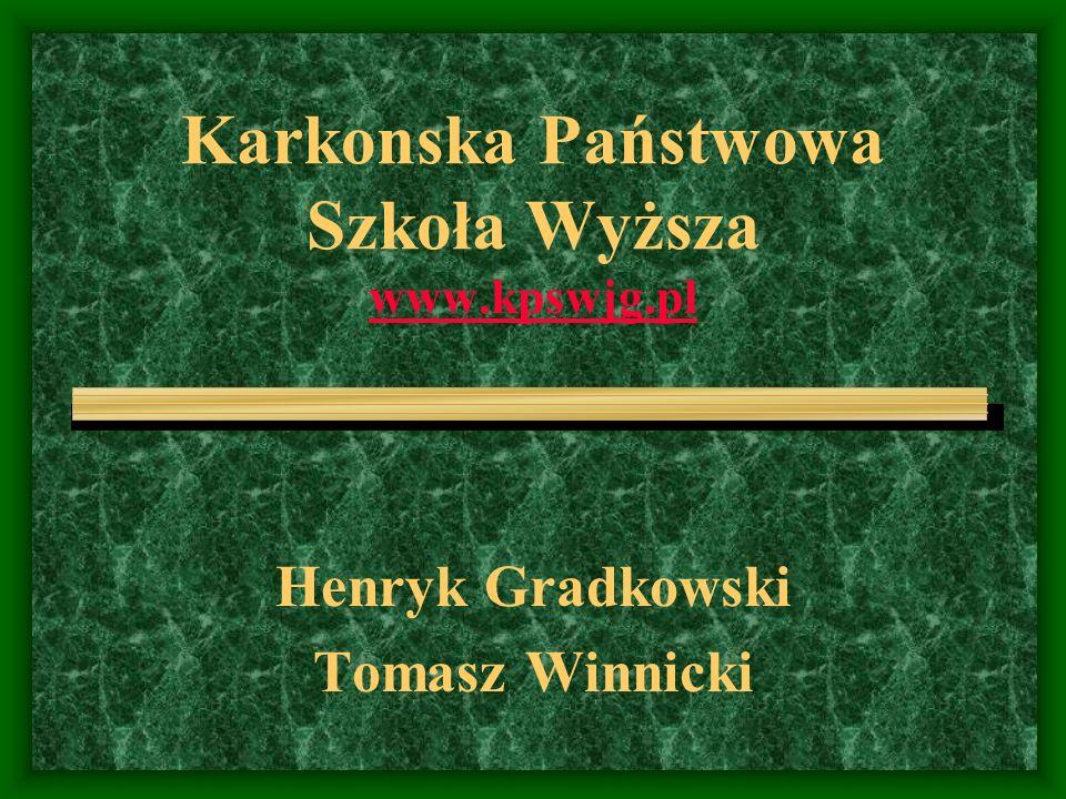 Karkonska Państwowa Szkoła Wyższa www.kpswjg.pl www.kpswjg.pl Henryk Gradkowski Tomasz Winnicki