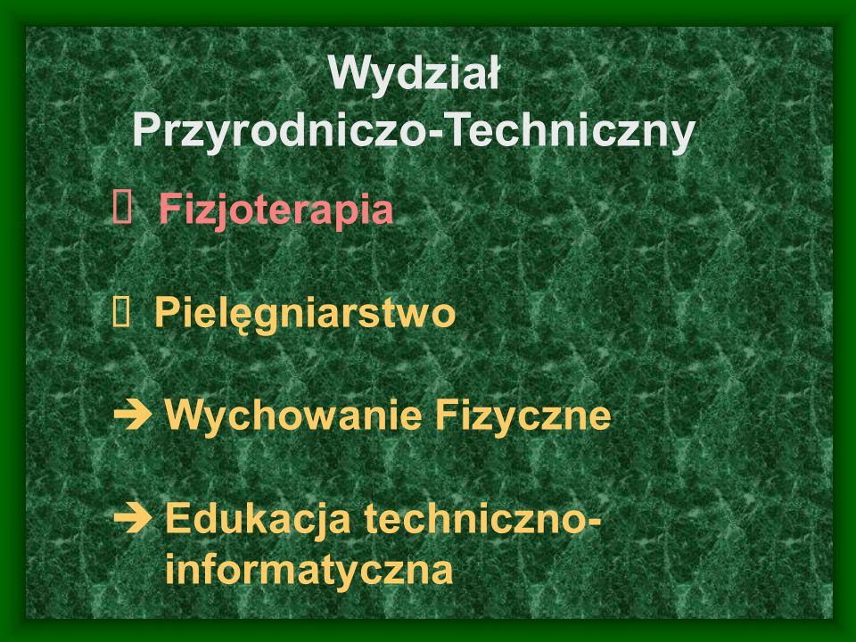 Wydział Przyrodniczo-Techniczny Fizjoterapia Pielęgniarstwo Wychowanie Fizyczne Edukacja techniczno- informatyczna