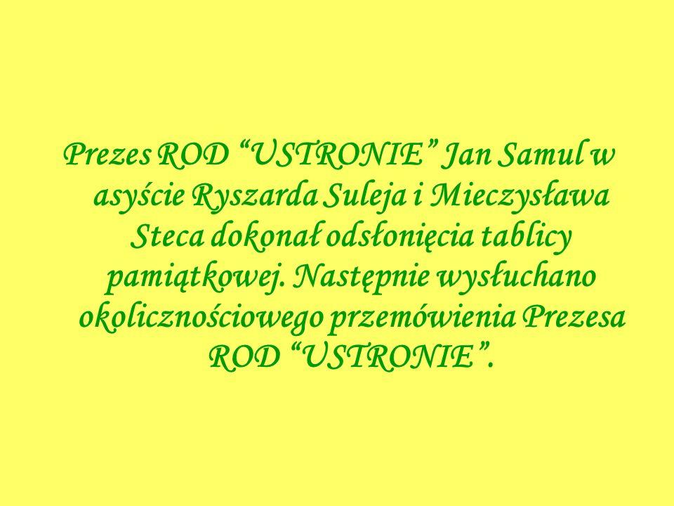 Prezes ROD USTRONIE Jan Samul w asyście Ryszarda Suleja i Mieczysława Steca dokonał odsłonięcia tablicy pamiątkowej. Następnie wysłuchano okoliczności