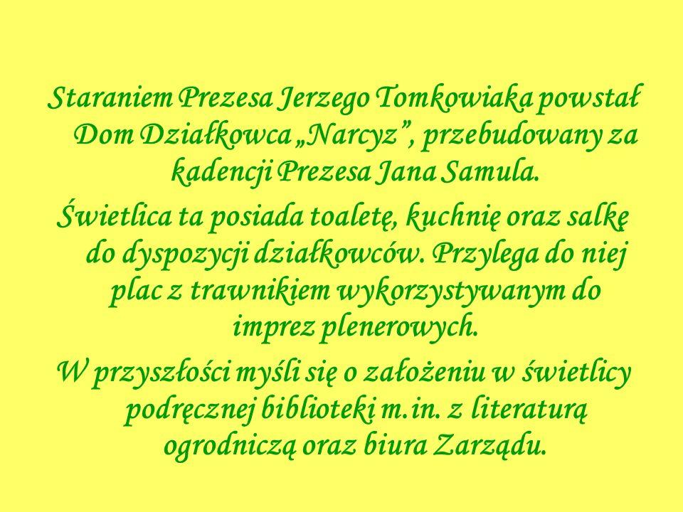 Staraniem Prezesa Jerzego Tomkowiaka powstał Dom Działkowca Narcyz, przebudowany za kadencji Prezesa Jana Samula. Świetlica ta posiada toaletę, kuchni