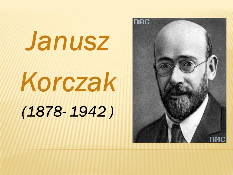 Janusz Korczak (1878- 1942 )
