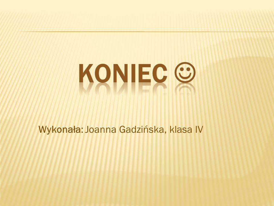 Wykonała: Joanna Gadzińska, klasa IV
