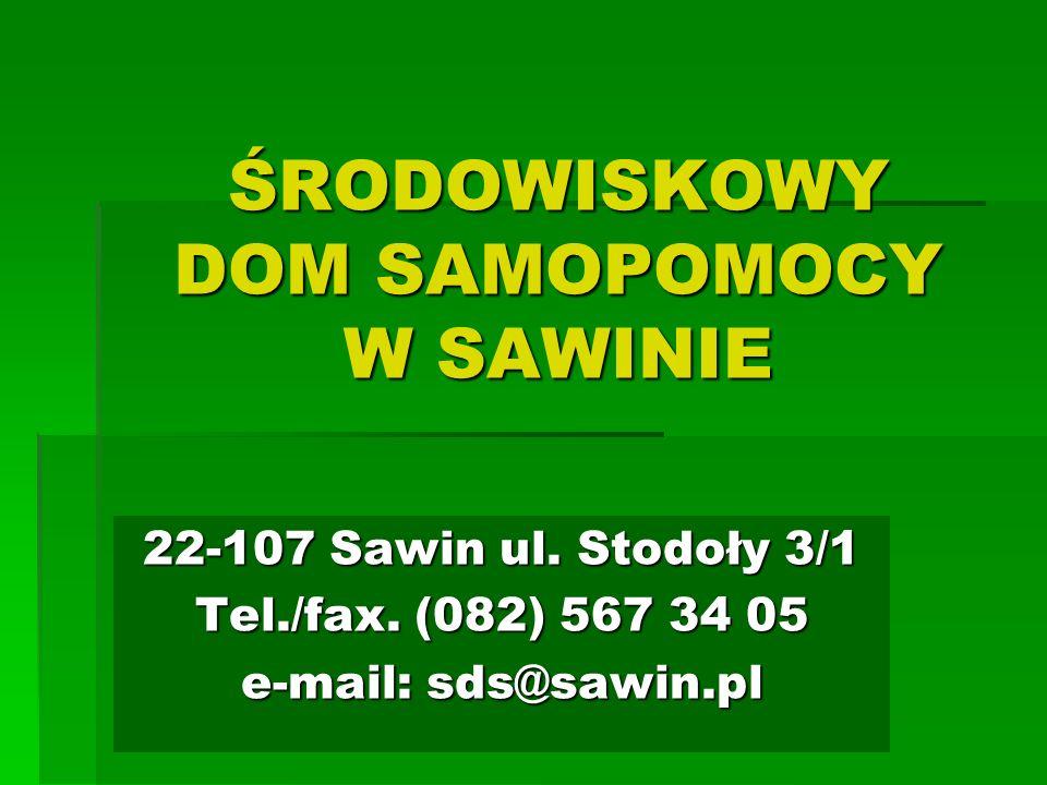 ŚRODOWISKOWY DOM SAMOPOMOCY W SAWINIE 22-107 Sawin ul. Stodoły 3/1 Tel./fax. (082) 567 34 05 e-mail: sds@sawin.pl