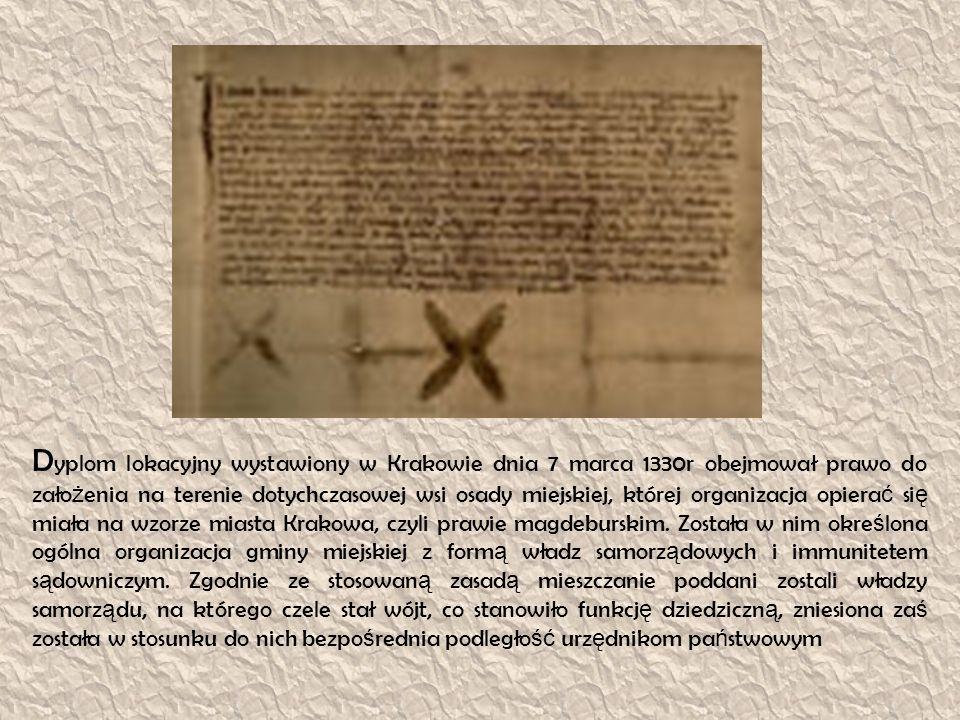 D yplom lokacyjny wystawiony w Krakowie dnia 7 marca 1330r obejmował prawo do zało ż enia na terenie dotychczasowej wsi osady miejskiej, której organi