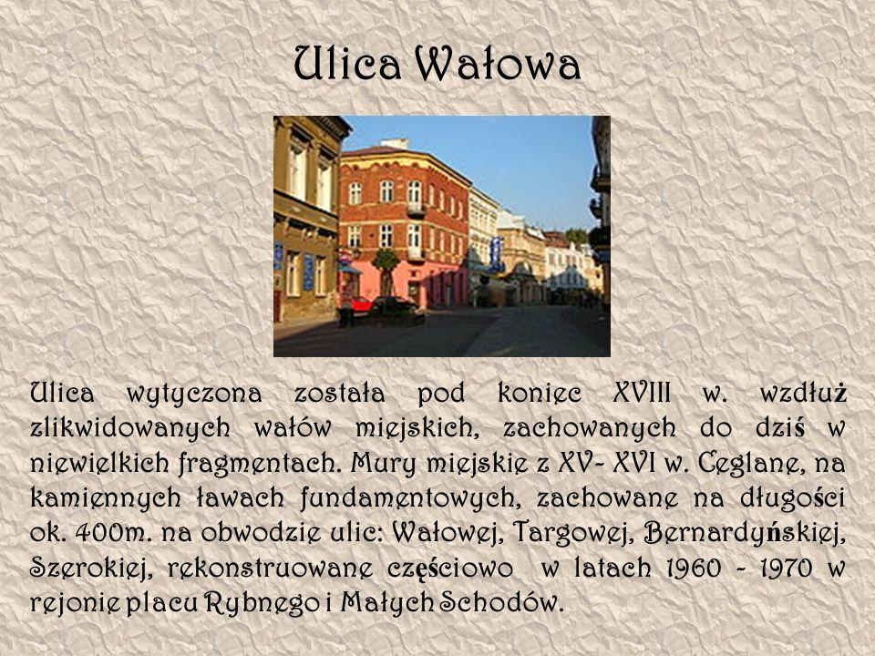 Ulica Wałowa Ulica wytyczona została pod koniec XVIII w. wzdłu ż zlikwidowanych wałów miejskich, zachowanych do dzi ś w niewielkich fragmentach. Mury