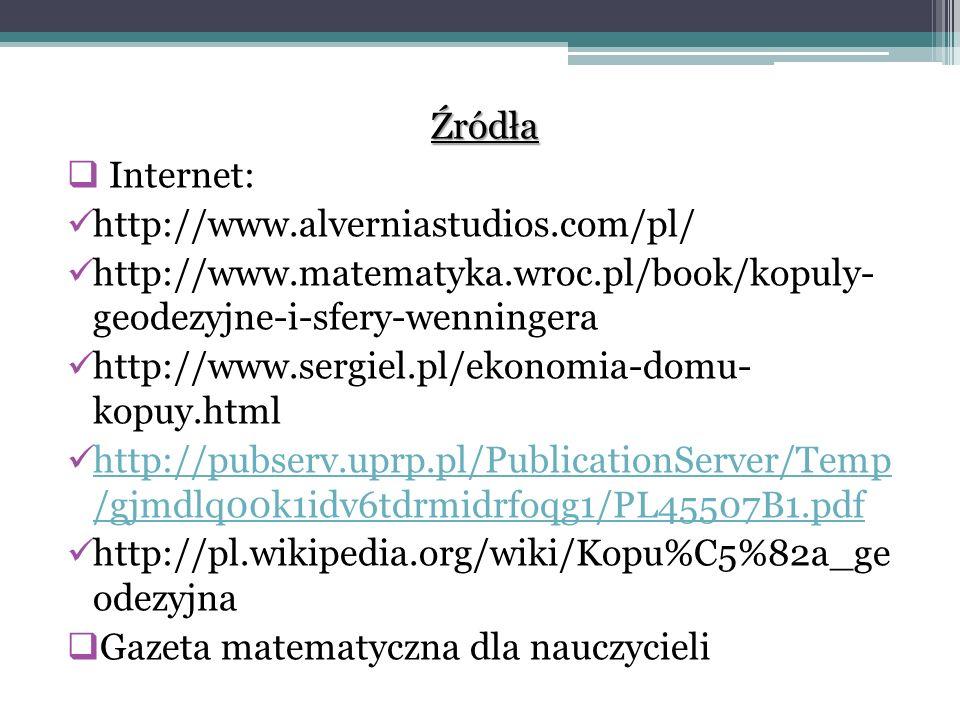 Źródła Internet: http://www.alverniastudios.com/pl/ http://www.matematyka.wroc.pl/book/kopuly- geodezyjne-i-sfery-wenningera http://www.sergiel.pl/ekonomia-domu- kopuy.html http://pubserv.uprp.pl/PublicationServer/Temp /gjmdlq00k1idv6tdrmidrfoqg1/PL45507B1.pdf http://pubserv.uprp.pl/PublicationServer/Temp /gjmdlq00k1idv6tdrmidrfoqg1/PL45507B1.pdf http://pl.wikipedia.org/wiki/Kopu%C5%82a_ge odezyjna Gazeta matematyczna dla nauczycieli