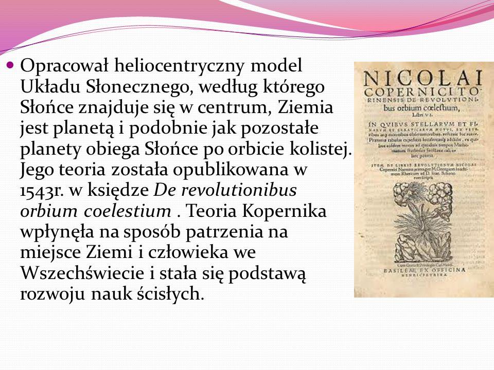 Opracował heliocentryczny model Układu Słonecznego, według którego Słońce znajduje się w centrum, Ziemia jest planetą i podobnie jak pozostałe planety