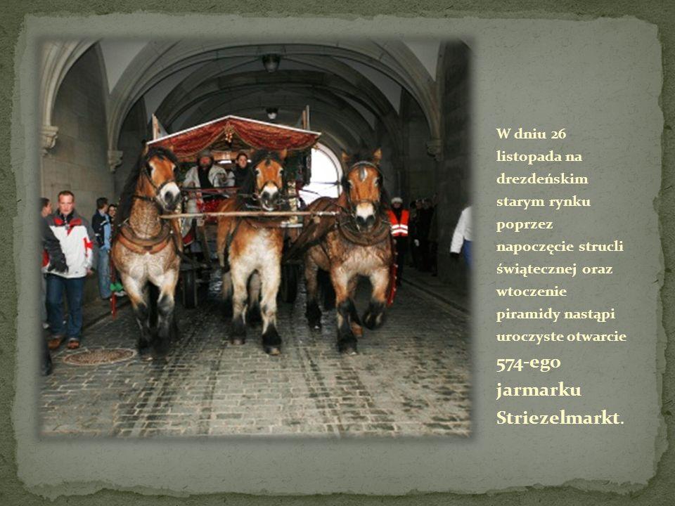 W dniu 26 listopada na drezdeńskim starym rynku poprzez napoczęcie strucli świątecznej oraz wtoczenie piramidy nastąpi uroczyste otwarcie 574-ego jarmarku Striezelmarkt.