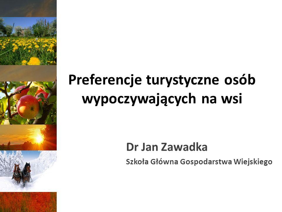 Preferencje turystyczne osób wypoczywających na wsi Dr Jan Zawadka Szkoła Główna Gospodarstwa Wiejskiego