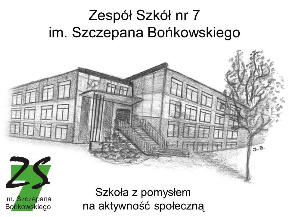 Zespół Szkół nr 7 im. Szczepana Bońkowskiego Szkoła z pomysłem na aktywność społeczną
