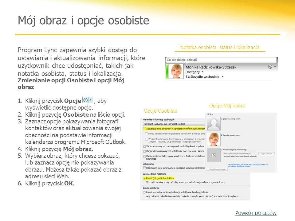 Notatka osobista, status i lokalizacja Mój obraz i opcje osobiste Program Lync zapewnia szybki dostęp do ustawiania i aktualizowania informacji, które